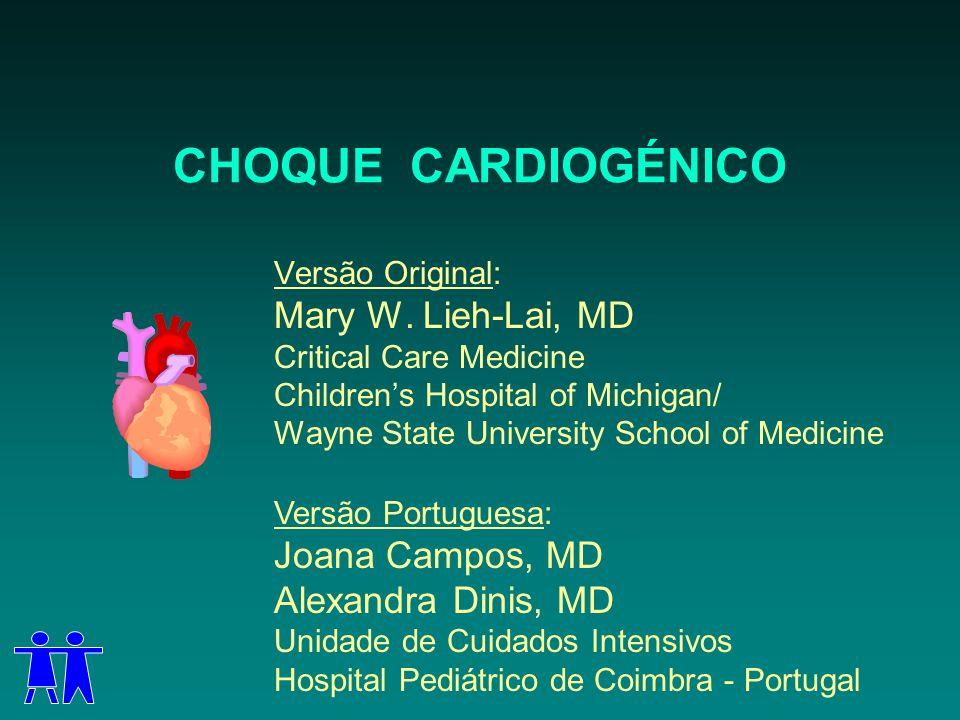 CHOQUE CARDIOGÉNICO Versão Original: Mary W. Lieh-Lai, MD Critical Care Medicine Childrens Hospital of Michigan/ Wayne State University School of Medi