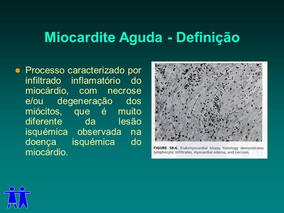 Miocardite Aguda - Definição Processo caracterizado por infiltrado inflamatório do miocárdio, com necrose e/ou degeneração dos miócitos, que é muito d