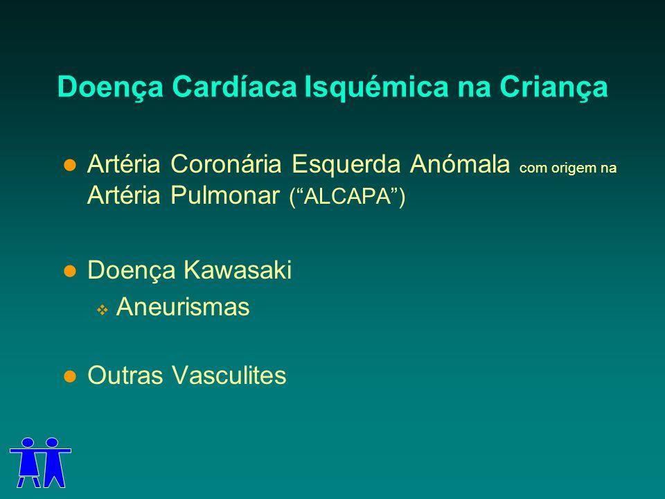 Doença Cardíaca Isquémica na Criança Artéria Coronária Esquerda Anómala com origem na Artéria Pulmonar (ALCAPA) Doença Kawasaki Aneurismas Outras Vasc
