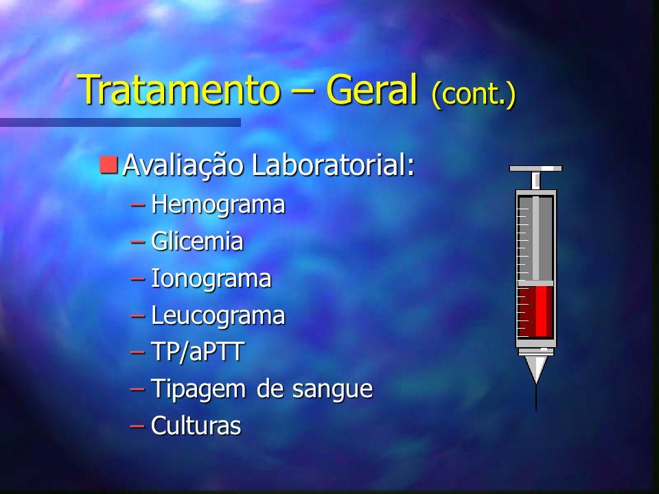 nAvaliação Laboratorial: –Hemograma –Glicemia –Ionograma –Leucograma –TP/aPTT –Tipagem de sangue –Culturas Tratamento – Geral (cont.)