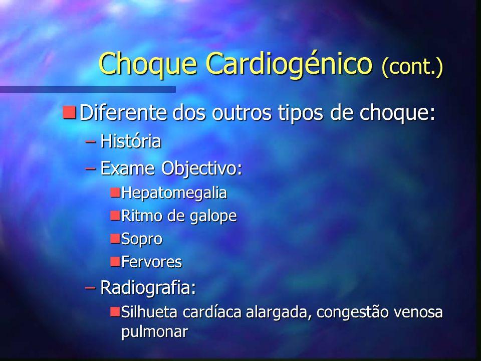 nDiferente dos outros tipos de choque: –História –Exame Objectivo: nHepatomegalia nRitmo de galope nSopro nFervores –Radiografia: nSilhueta cardíaca alargada, congestão venosa pulmonar Choque Cardiogénico (cont.)