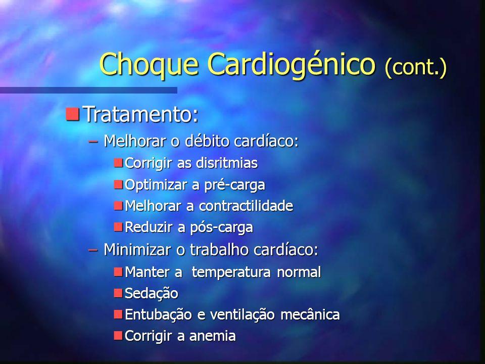 nTratamento: –Melhorar o débito cardíaco: nCorrigir as disritmias nOptimizar a pré-carga nMelhorar a contractilidade nReduzir a pós-carga –Minimizar o trabalho cardíaco: nManter a temperatura normal nSedação nEntubação e ventilação mecânica nCorrigir a anemia Choque Cardiogénico (cont.)
