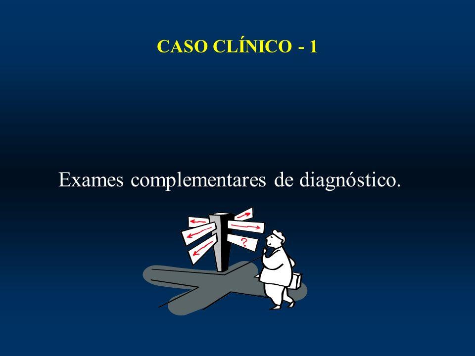 CASO CLÍNICO - 1 Exames complementares de diagnóstico.