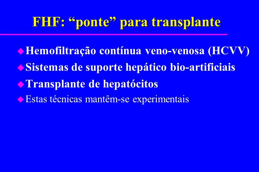 FHF: ponte para transplante u Hemofiltração contínua veno-venosa (HCVV) u Sistemas de suporte hepático bio-artificiais u Transplante de hepatócitos u