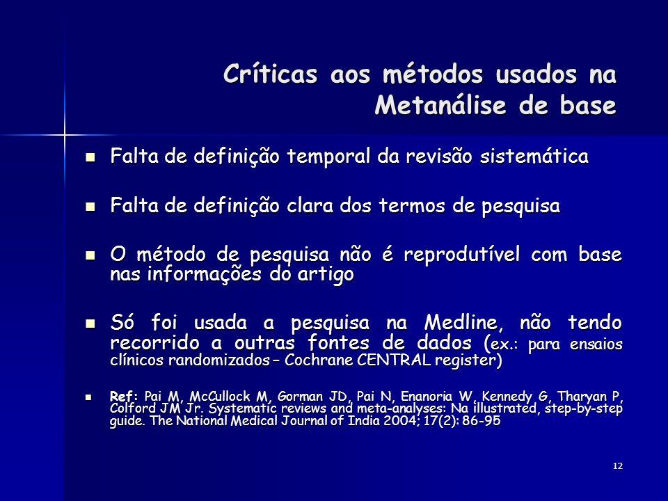 12 Críticas aos métodos usados na Metanálise de base Falta de definição temporal da revisão sistemática Falta de definição temporal da revisão sistemá
