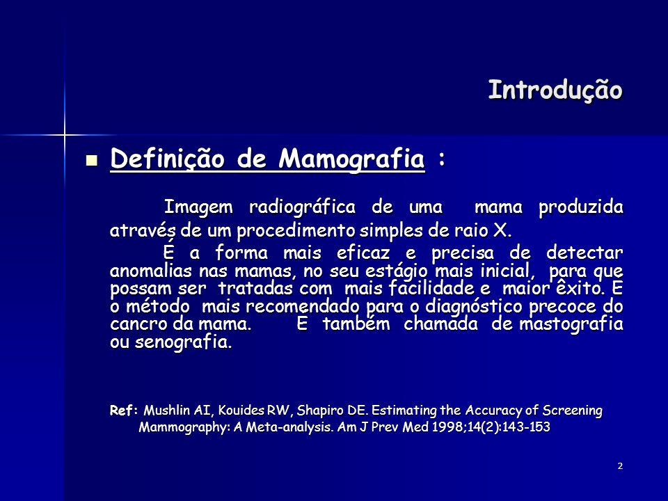 2 Definição de Mamografia : Definição de Mamografia : Imagem radiográfica de uma mama produzida através de um procedimento simples de raio X. Imagem r