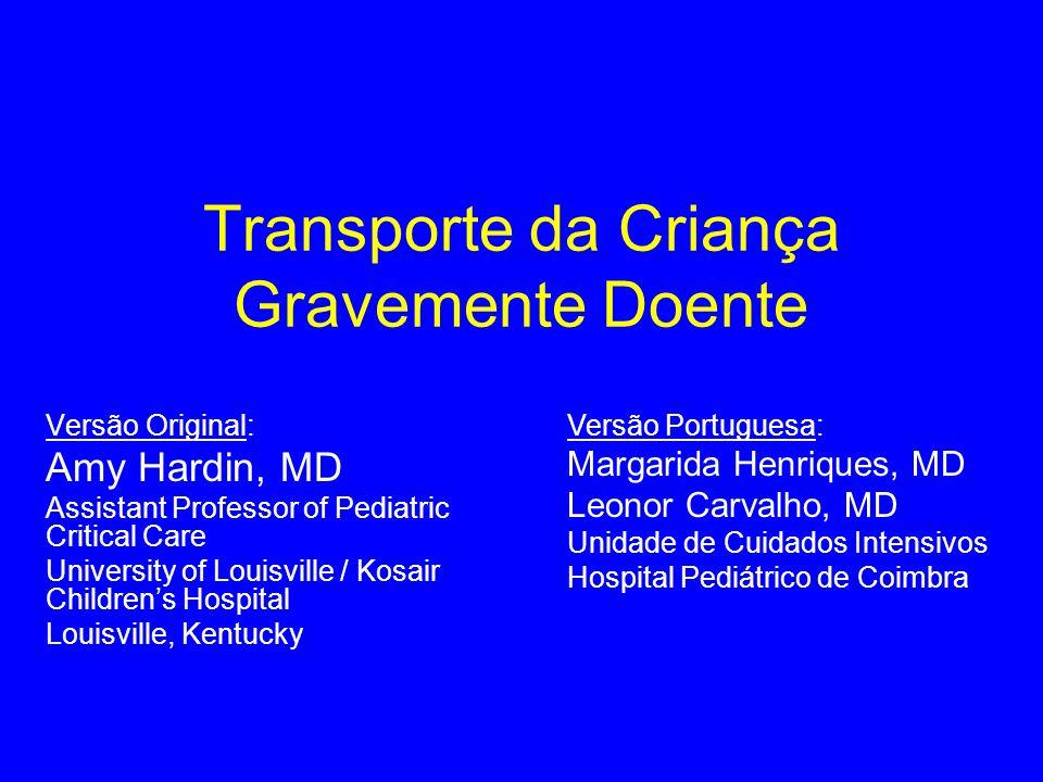 Transporte da Criança Gravemente Doente Versão Original: Amy Hardin, MD Assistant Professor of Pediatric Critical Care University of Louisville / Kosa