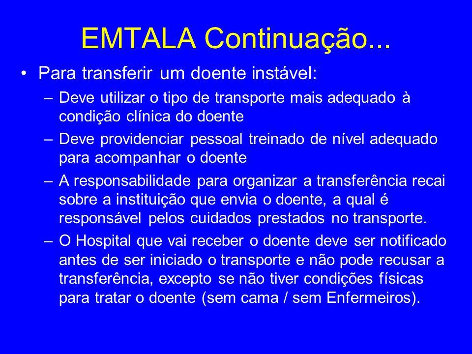 EMTALA Continuação... Para transferir um doente instável: –Deve utilizar o tipo de transporte mais adequado à condição clínica do doente –Deve provide