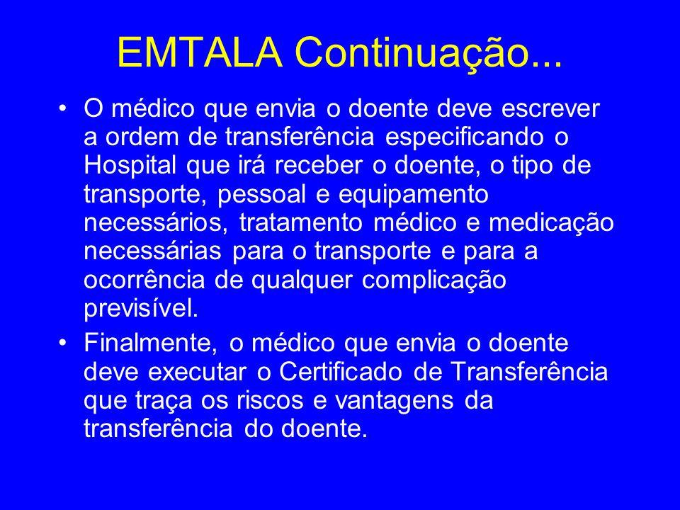 EMTALA Continuação... O médico que envia o doente deve escrever a ordem de transferência especificando o Hospital que irá receber o doente, o tipo de