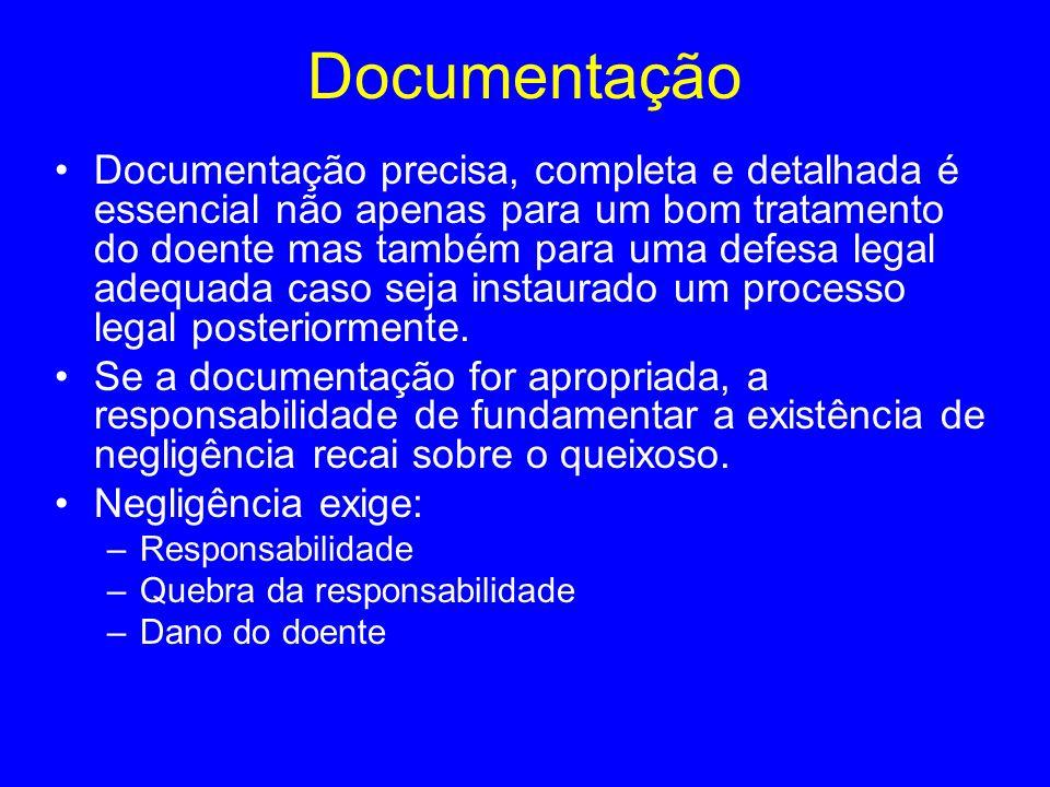Documentação Documentação precisa, completa e detalhada é essencial não apenas para um bom tratamento do doente mas também para uma defesa legal adequ