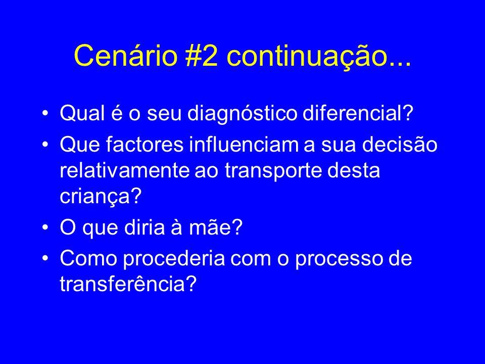 Cenário #2 continuação... Qual é o seu diagnóstico diferencial? Que factores influenciam a sua decisão relativamente ao transporte desta criança? O qu