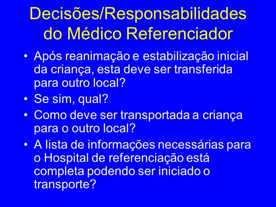Decisões/Responsabilidades do Médico Referenciador Após reanimação e estabilização inicial da criança, esta deve ser transferida para outro local? Se