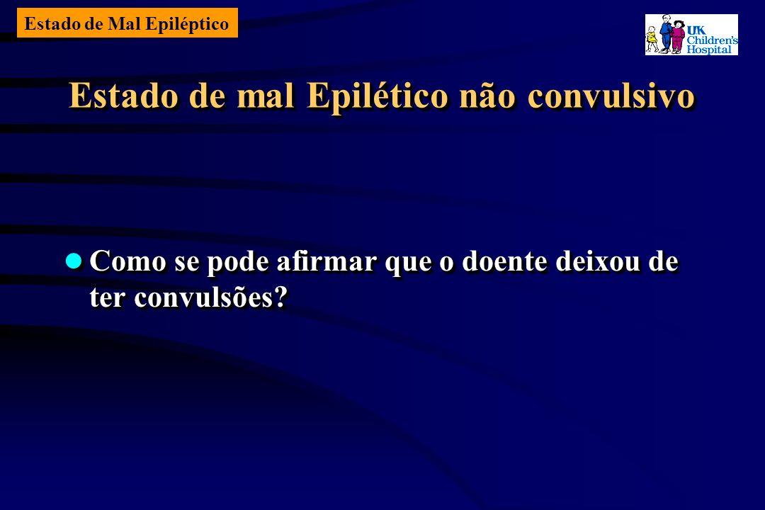 Estado de Mal Epiléptico Estado de mal Epilético não convulsivo Como se pode afirmar que o doente deixou de ter convulsões.