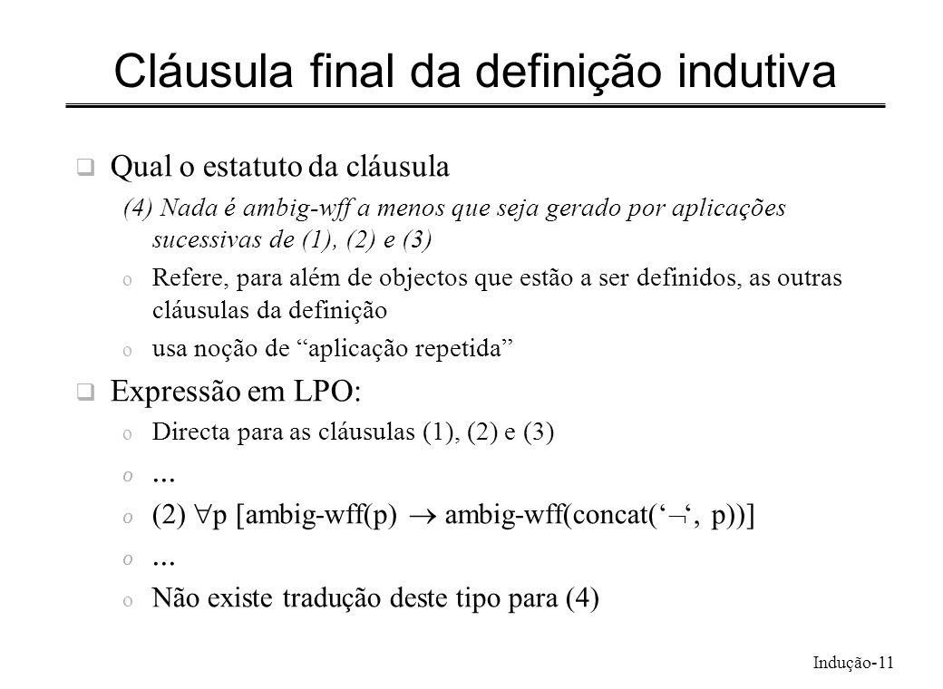Indução-11 Cláusula final da definição indutiva Qual o estatuto da cláusula (4) Nada é ambig-wff a menos que seja gerado por aplicações sucessivas de