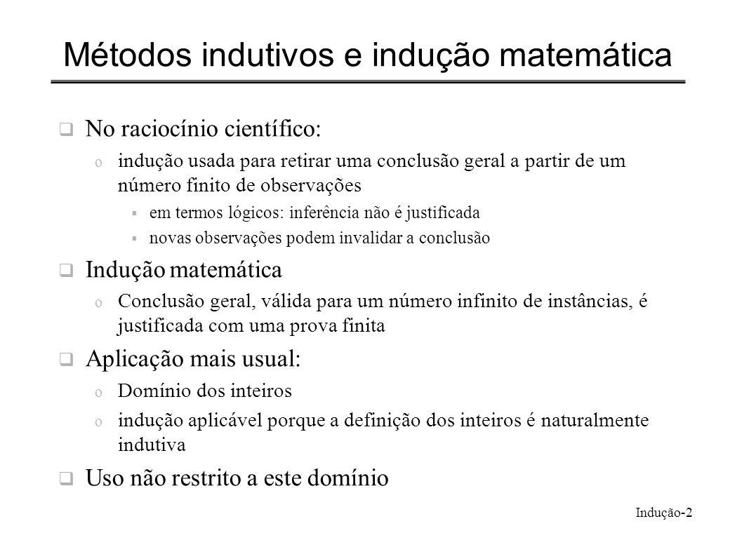 Indução-2 Métodos indutivos e indução matemática No raciocínio científico: o indução usada para retirar uma conclusão geral a partir de um número fini