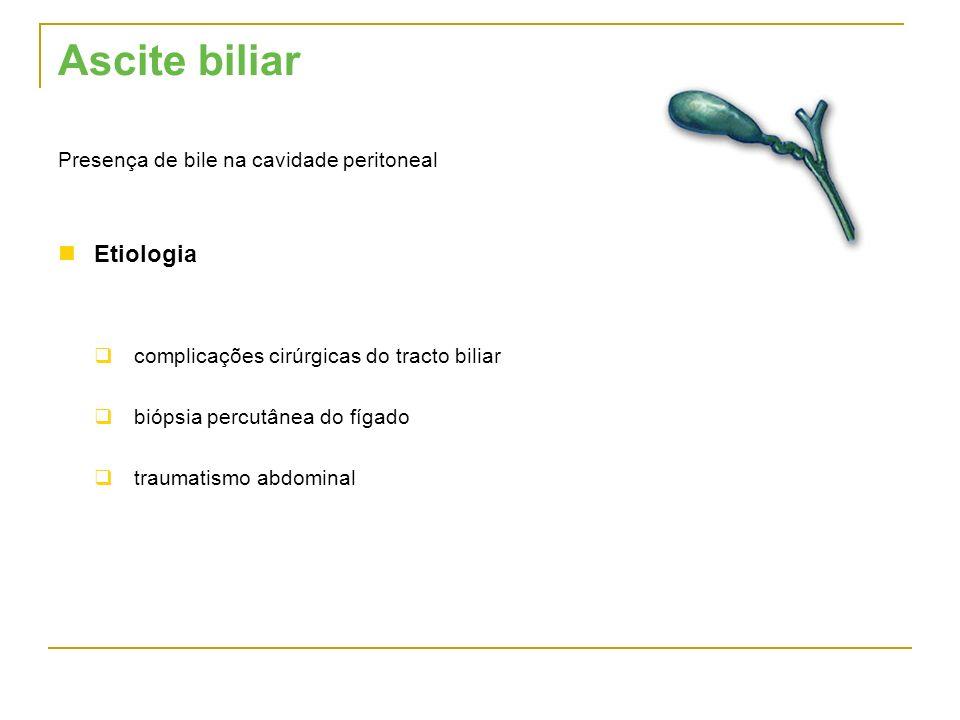 Ascite biliar Presença de bile na cavidade peritoneal Etiologia complicações cirúrgicas do tracto biliar biópsia percutânea do fígado traumatismo abdo