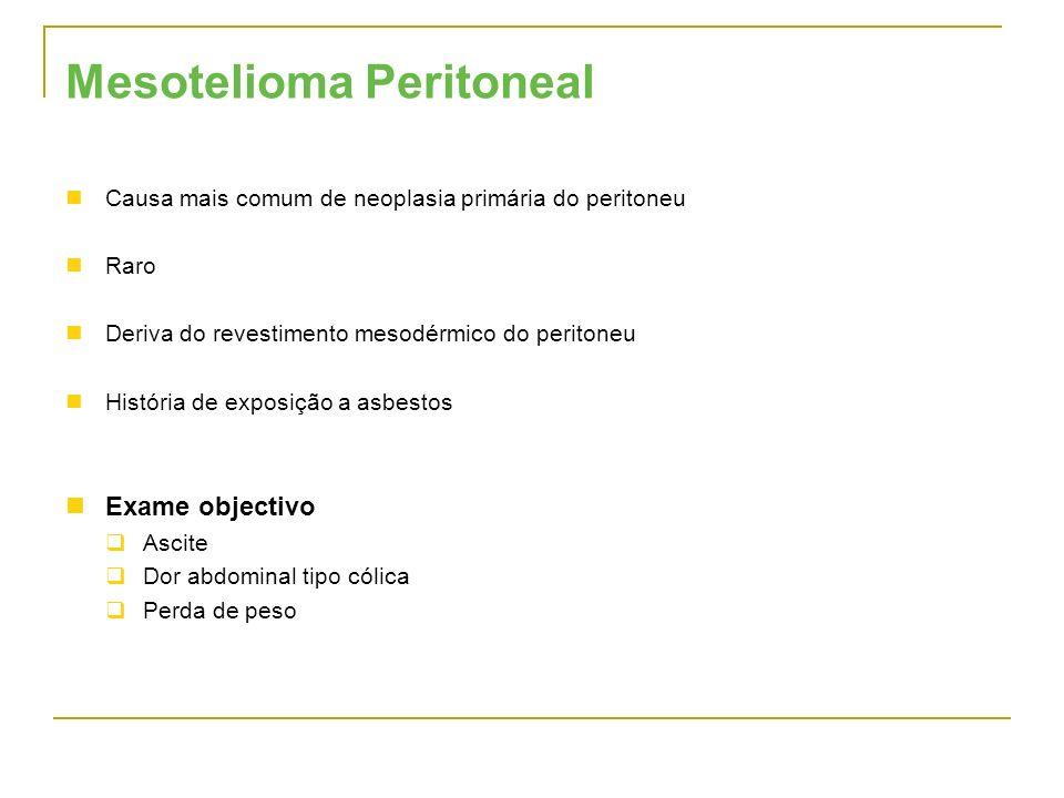 Mesotelioma Peritoneal Causa mais comum de neoplasia primária do peritoneu Raro Deriva do revestimento mesodérmico do peritoneu História de exposição