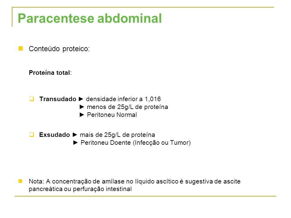 Conteúdo proteico: Proteína total: Transudado densidade inferior a 1,016 menos de 25g/L de proteína Peritoneu Normal Exsudado mais de 25g/L de proteín