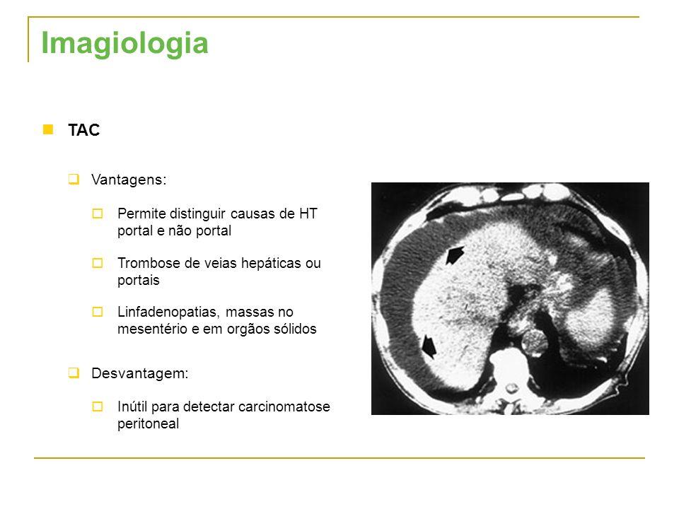 TAC Vantagens: Permite distinguir causas de HT portal e não portal Trombose de veias hepáticas ou portais Linfadenopatias, massas no mesentério e em o