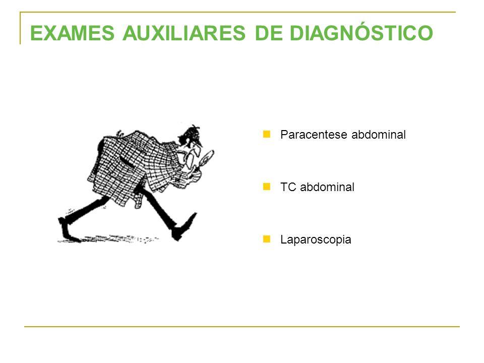 Paracentese abdominal TC abdominal Laparoscopia EXAMES AUXILIARES DE DIAGNÓSTICO