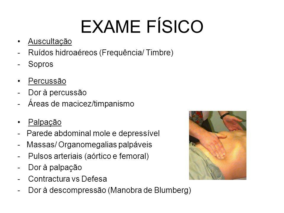 EXAME FÍSICO Estado Geral Sinais Vitais Inspecção -Configuração -Simetria -Movimentos respiratórios -Distensão abdominal -Cicatrizes -Hérnias -Massas observáveis