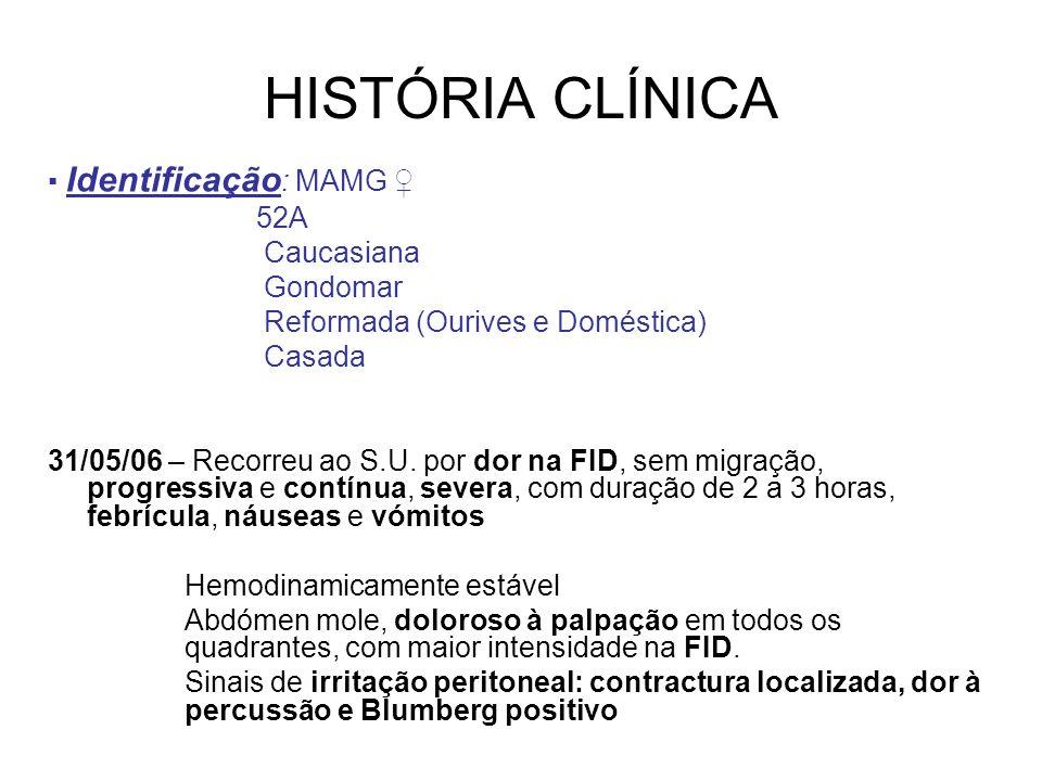 HISTÓRIA CLÍNICA Identificação : MAMG 52A Caucasiana Gondomar Reformada (Ourives e Doméstica) Casada 31/05/06 – Recorreu ao S.U.