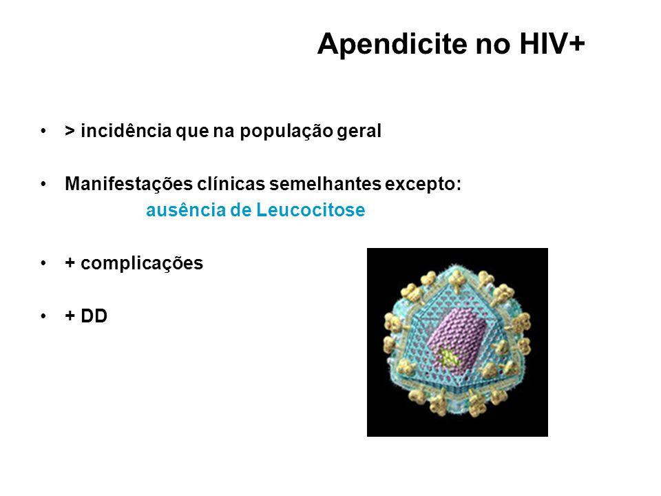 > incidência que na população geral Manifestações clínicas semelhantes excepto: ausência de Leucocitose + complicações + DD Apendicite no HIV+