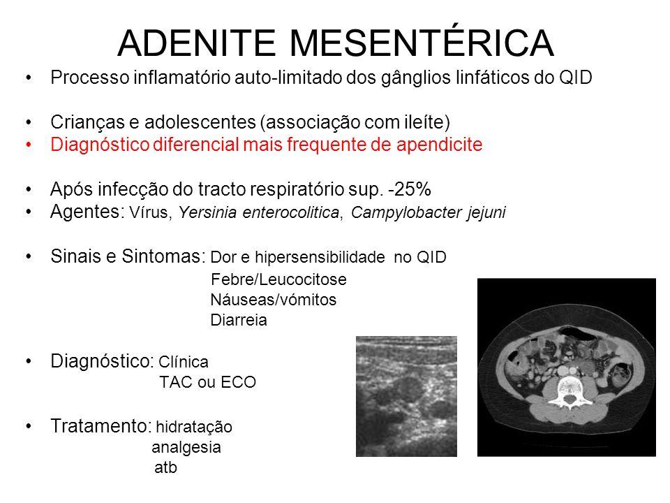 ADENITE MESENTÉRICA Processo inflamatório auto-limitado dos gânglios linfáticos do QID Crianças e adolescentes (associação com ileíte) Diagnóstico diferencial mais frequente de apendicite Após infecção do tracto respiratório sup.