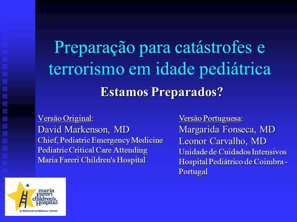Estamos Preparados? Preparação para catástrofes e terrorismo em idade pediátrica Estamos Preparados? Versão Original: David Markenson, MD Chief, Pedia