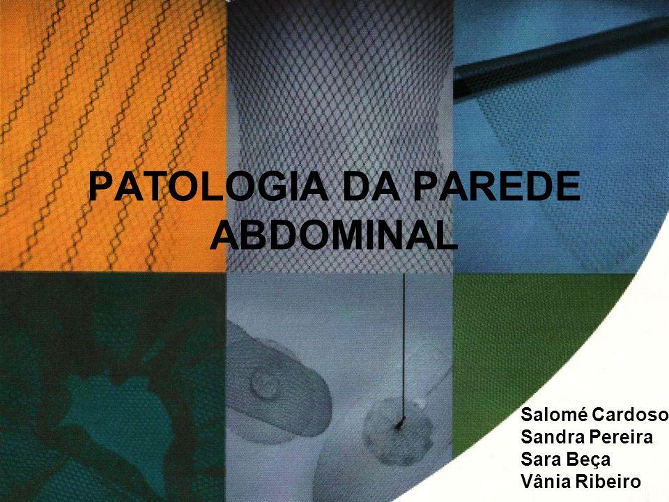 PATOLOGIA DA PAREDE ABDOMINAL Salomé Cardoso Sandra Pereira Sara Beça Vânia Ribeiro