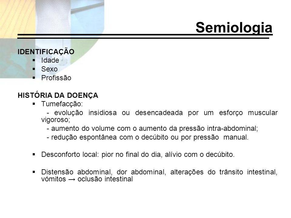 Semiologia IDENTIFICAÇÃO Idade Sexo Profissão HISTÓRIA DA DOENÇA Tumefacção: - evolução insidiosa ou desencadeada por um esforço muscular vigoroso; -