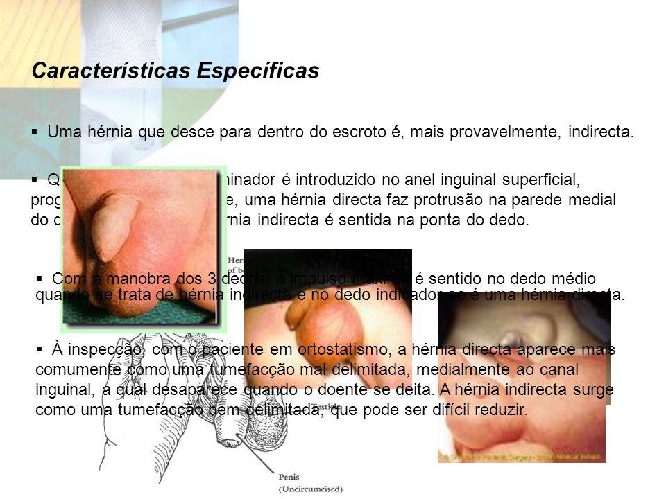 Quando o dedo do examinador é introduzido no anel inguinal superficial, progredindo posteriormente, uma hérnia directa faz protrusão na parede medial