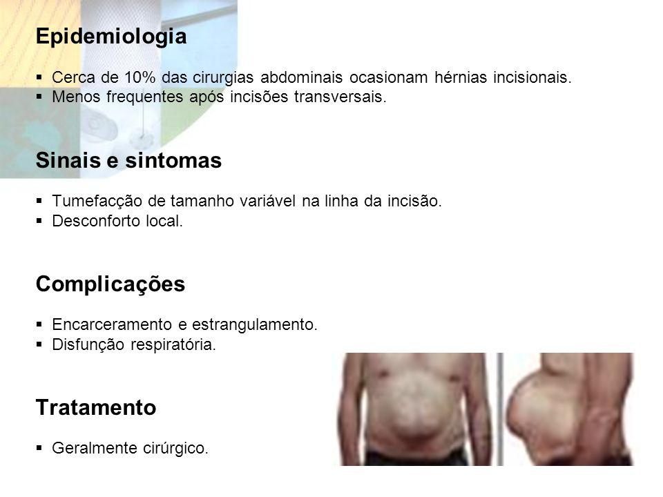 Epidemiologia Cerca de 10% das cirurgias abdominais ocasionam hérnias incisionais. Menos frequentes após incisões transversais. Sinais e sintomas Tume