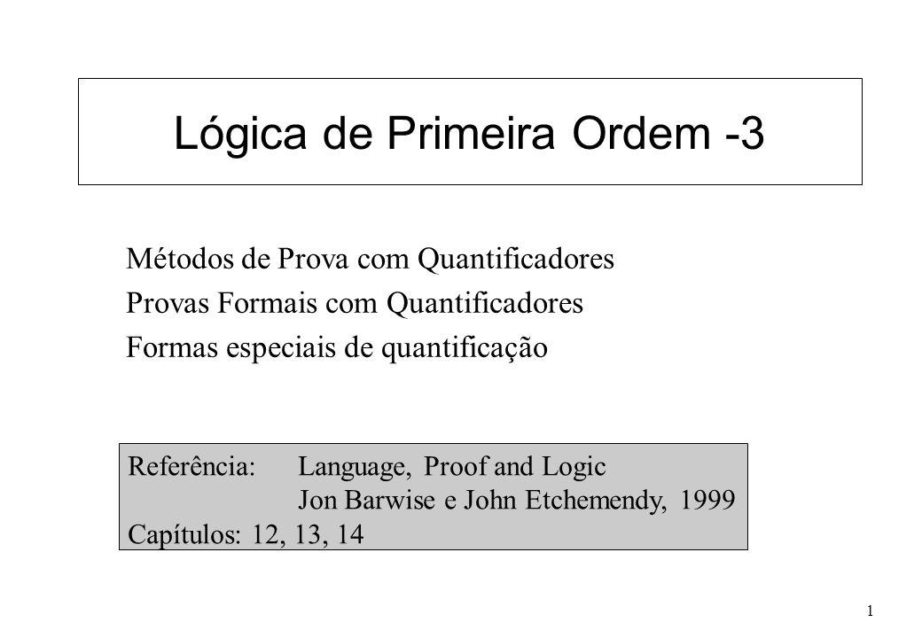 1 Lógica de Primeira Ordem -3 Métodos de Prova com Quantificadores Provas Formais com Quantificadores Formas especiais de quantificação Referência: La