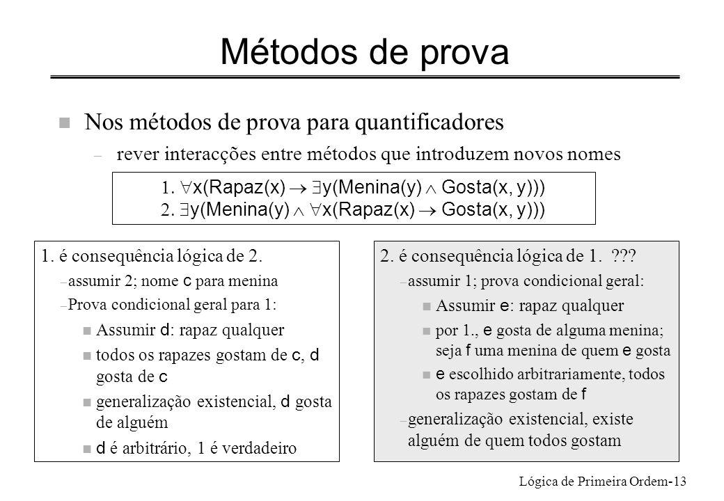 Lógica de Primeira Ordem-13 Métodos de prova n Nos métodos de prova para quantificadores – rever interacções entre métodos que introduzem novos nomes