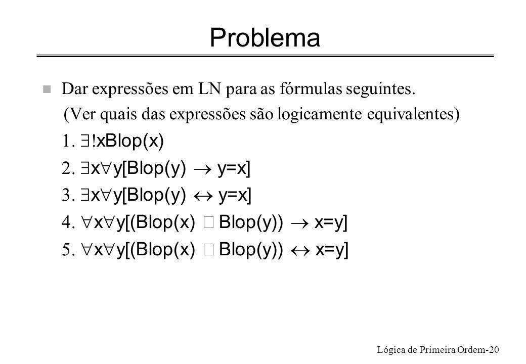 Lógica de Primeira Ordem-20 Problema n Dar expressões em LN para as fórmulas seguintes. (Ver quais das expressões são logicamente equivalentes) xBlop(