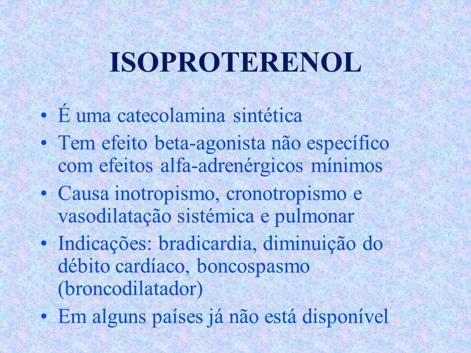 ISOPROTERENOL É uma catecolamina sintética Tem efeito beta-agonista não específico com efeitos alfa-adrenérgicos mínimos Causa inotropismo, cronotropi