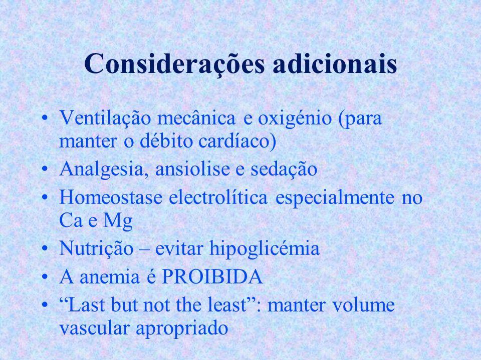 Considerações adicionais Ventilação mecânica e oxigénio (para manter o débito cardíaco) Analgesia, ansiolise e sedação Homeostase electrolítica especi