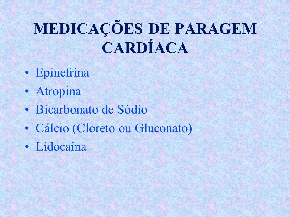 MEDICAÇÕES DE PARAGEM CARDÍACA Epinefrina Atropina Bicarbonato de Sódio Cálcio (Cloreto ou Gluconato) Lidocaína