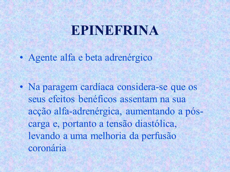 EPINEFRINA Agente alfa e beta adrenérgico Na paragem cardíaca considera-se que os seus efeitos benéficos assentam na sua acção alfa-adrenérgica, aumen