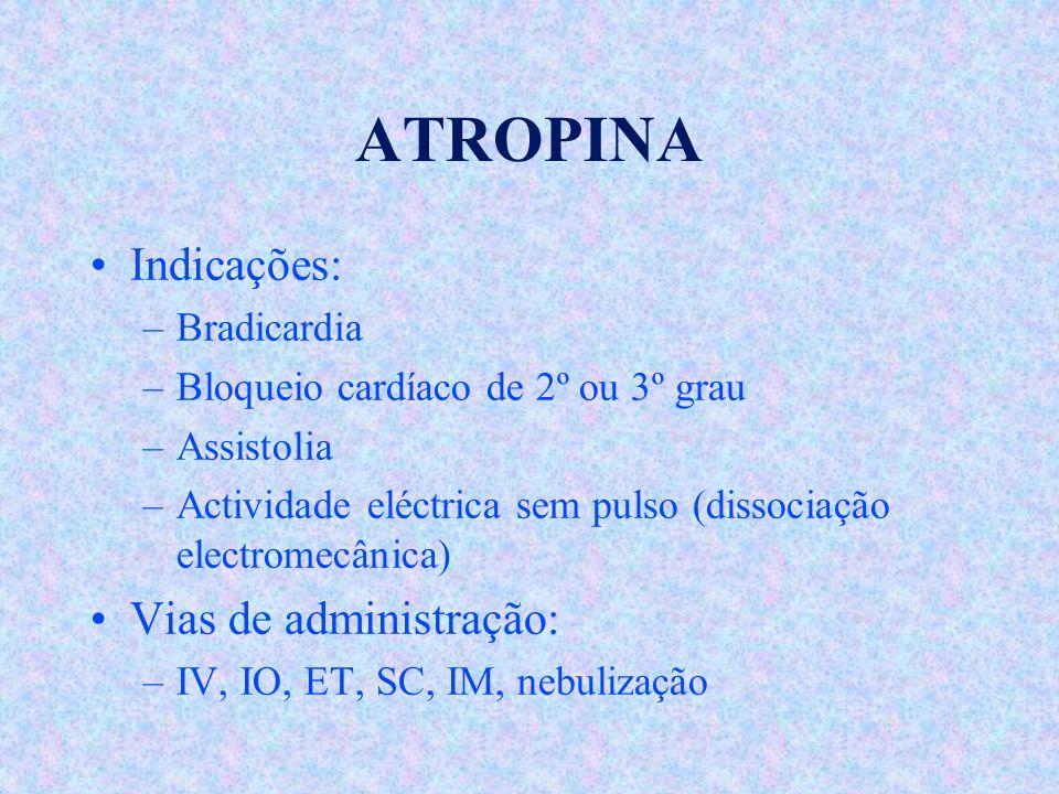 ATROPINA Indicações: –Bradicardia –Bloqueio cardíaco de 2º ou 3º grau –Assistolia –Actividade eléctrica sem pulso (dissociação electromecânica) Vias d