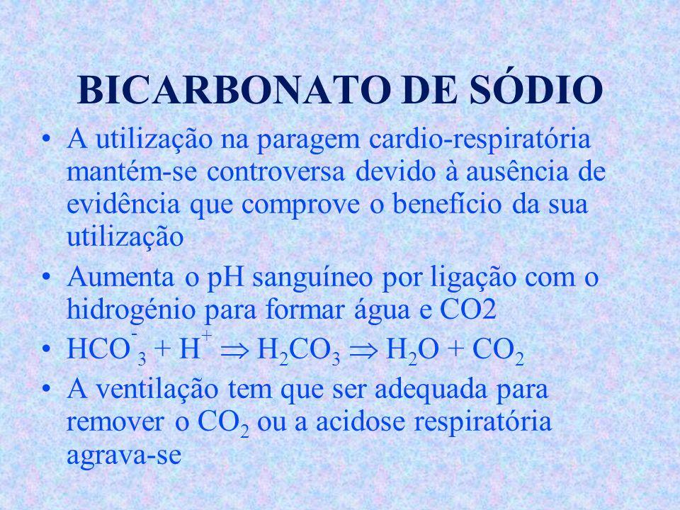 BICARBONATO DE SÓDIO A utilização na paragem cardio-respiratória mantém-se controversa devido à ausência de evidência que comprove o benefício da sua