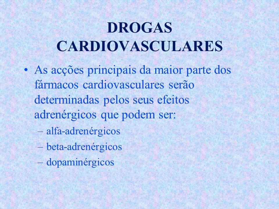DROGAS CARDIOVASCULARES As acções principais da maior parte dos fármacos cardiovasculares serão determinadas pelos seus efeitos adrenérgicos que podem