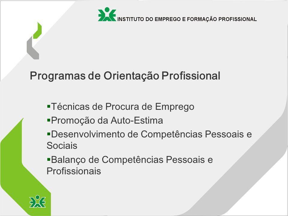 Programas de Orientação Profissional §Técnicas de Procura de Emprego §Promoção da Auto-Estima §Desenvolvimento de Competências Pessoais e Sociais §Balanço de Competências Pessoais e Profissionais