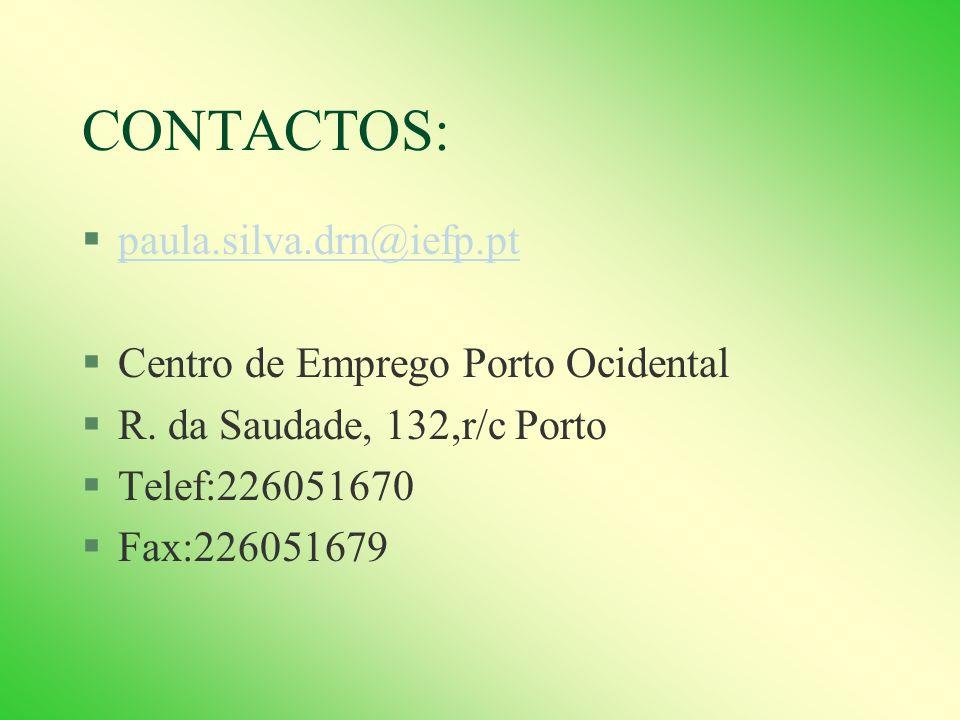 CONTACTOS: §paula.silva.drn@iefp.ptpaula.silva.drn@iefp.pt §Centro de Emprego Porto Ocidental §R.