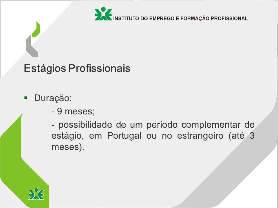 Estágios Profissionais §Duração: - 9 meses; - possibilidade de um período complementar de estágio, em Portugal ou no estrangeiro (até 3 meses).