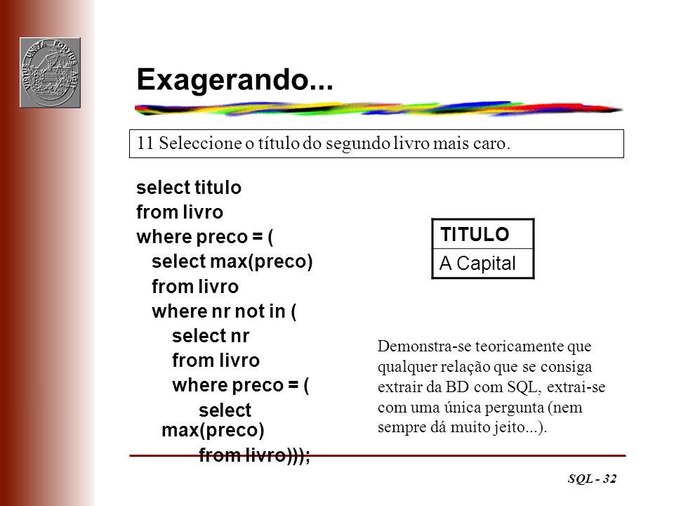 SQL - 32 Exagerando... select titulo from livro where preco = ( select max(preco) from livro where nr not in ( select nr from livro where preco = ( se