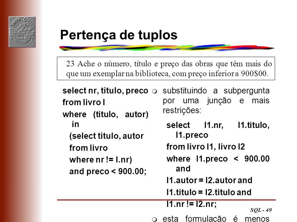 SQL - 49 23 Ache o número, título e preço das obras que têm mais do que um exemplar na biblioteca, com preço inferior a 900$00. Pertença de tuplos sel
