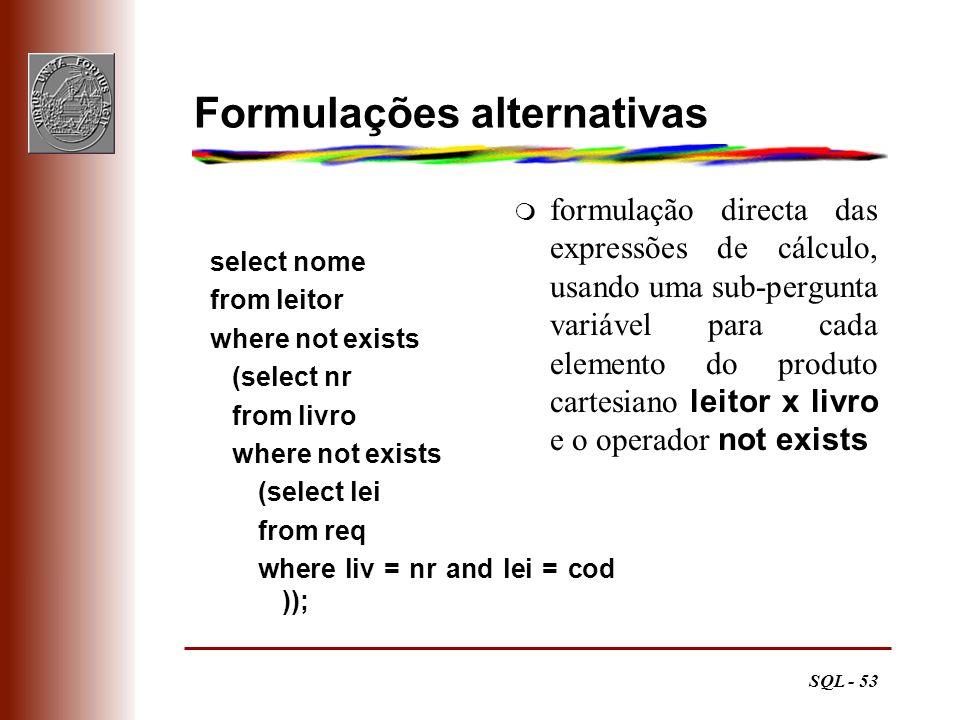 SQL - 53 Formulações alternativas select nome from leitor where not exists (select nr from livro where not exists (select lei from req where liv = nr