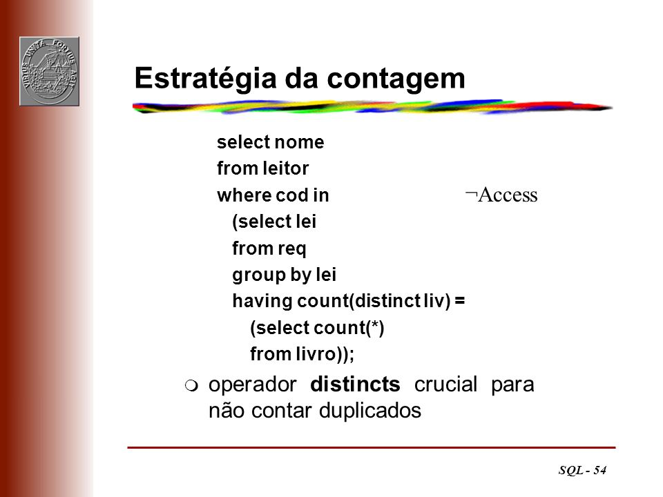 SQL - 54 Estratégia da contagem select nome from leitor where cod in (select lei from req group by lei having count(distinct liv) = (select count(*) f